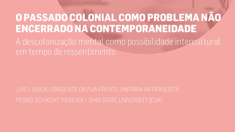 """""""O passado colonial como problema não encerrado na contemporaneidade. A descolonização mental como possibilidade intercultural em tempo de ressentimento"""""""