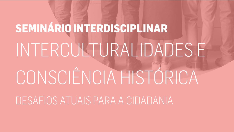 Seminário Interdisciplinar discute interculturalidade e consciência histórica